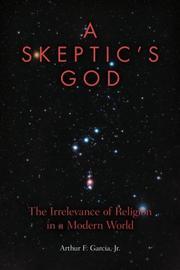 A SKEPTIC'S GOD by Arthur F. Garcia
