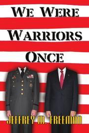 We Were Warriors Once by Jeffrey M. Freeman