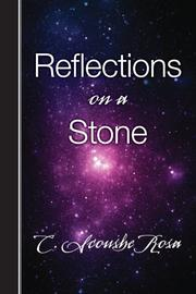 REFLECTIONS ON A STONE by C. Scoushe Rosa
