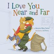 I LOVE YOU NEAR AND FAR by Marjorie Blain Parker