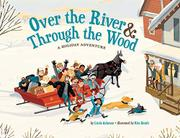 OVER THE RIVER & THROUGH THE WOOD by Linda Ashman