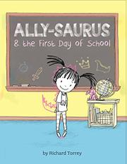 ALLY-SAURUS & THE FIRST DAY OF SCHOOL by Richard Torrey