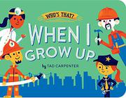 WHEN I GROW UP by Tad Carpenter