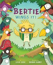 BERTIE WINGS IT! by Leslie Gorin