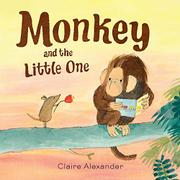 MONKEY AND THE LITTLE ONE by Claire Alexander