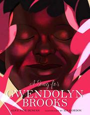 A SONG FOR GWENDOLYN BROOKS by Alice Faye Duncan