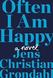 OFTEN I AM HAPPY by Jens Christian Grøndahl