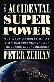THE ACCIDENTAL SUPERPOWER by Peter Zeihan