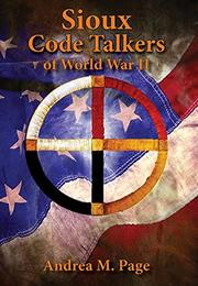 SIOUX CODE TALKERS OF WORLD WAR II by Andrea M. Page