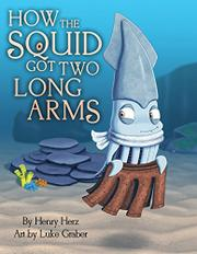 HOW THE SQUID GOT TWO LONG ARMS by Henry Herz