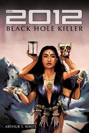 THE 2012 BLACK HOLE KILLER by Arthur T. White