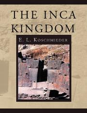 THE INCA KINGDOM by E. L. Koschmieder