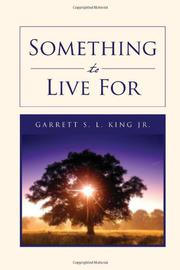 SOMETHING TO LIVE FOR by Garrett S. L. King Jr.