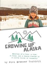 Growing up Alaska by Niki Breeser Tschirgi