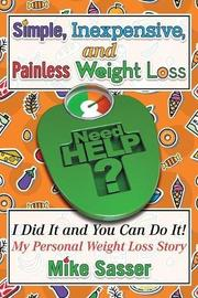 SIMPLE, INEXPENSIVE, AND PAINLESS WEIGHT LOSS by Mike Sasser