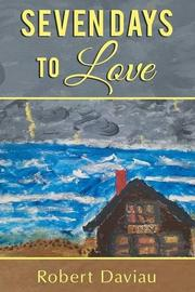 SEVEN DAYS TO LOVE by Robert Daviau