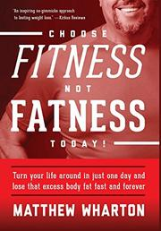 Choose FITness Not FATness Today! by Matthew  Wharton