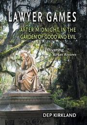 Lawyer Games: After Midnight in the Garden of Good and Evil by Dep Kirkland