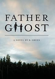 Father Ghost by B. Green