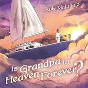 IS GRANDPA IN HEAVEN FOREVER? by Kate Mahrholz