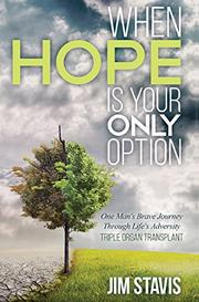 WHEN HOPE IS YOUR ONLY OPTION by Jim  Stavis