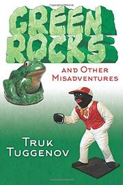 GREEN ROCKS AND OTHER MISADVENTURES by Truk  Tuggenov