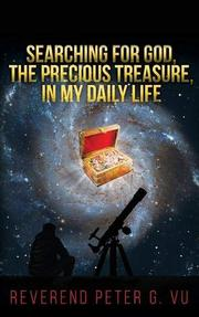 SEARCHING FOR GOD, THE PRECIOUS TREASURE, IN MY DAILY LIFE by Peter G.  Vu
