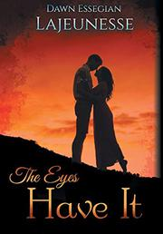 THE EYES HAVE IT by Dawn Essegian  Lajeunesse