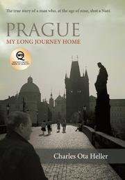 PRAGUE: MY LONG JOURNEY HOME by Charles Ota Heller