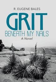 Grit beneath My Nails by R. Eugene Bales