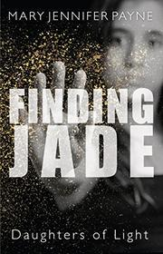 FINDING JADE by Mary Jennifer Payne