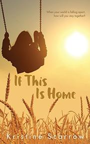 IF THIS IS HOME by Kristine Scarrow