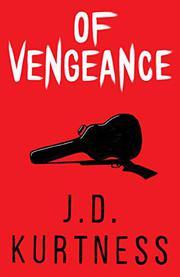 OF VENGEANCE by J.D. Kurtness