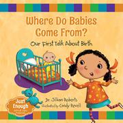 WHERE DO BABIES COME FROM? by Jillian Roberts