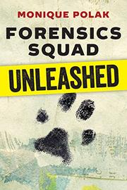 FORENSICS SQUAD UNLEASHED by Monique Polak