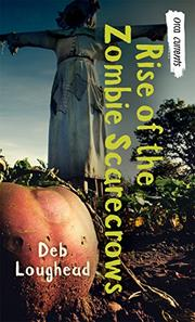RISE OF THE ZOMBIE SCARECROWS by Deb Loughead