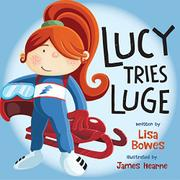 LUCY TRIES LUGE by Lisa Bowes