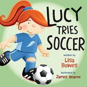 LUCY TRIES SOCCER by Lisa Bowes