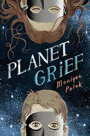 PLANET GRIEF by Monique Polak