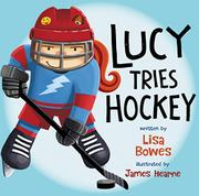 LUCY TRIES HOCKEY by Lisa Bowes