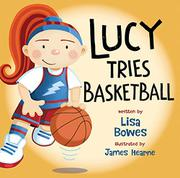 LUCY TRIES BASKETBALL by Lisa Bowes