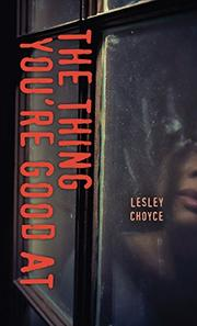 THE THING YOU'RE GOOD AT by Lesley Choyce
