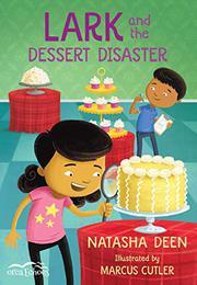 LARK AND THE DESSERT DISASTER by Natasha Deen