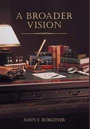 A BROADER VISION by John E Burgener