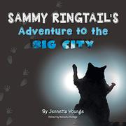 Sammy Ringtail's Adventure to the BIG CITY by Jennetta Younge