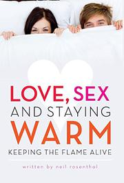 LOVE, SEX AND STAYING WARM by Neil Rosenthal
