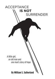 Acceptance Is Not Surrender by William S. Sutherland