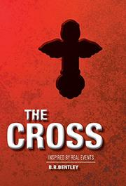 THE CROSS by B.R. Bentley