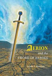 Aerion and the Sword of Heroes by John A. Mortenson