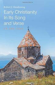 Early Christianity In Its Song and Verse by Robert J. Glendinning